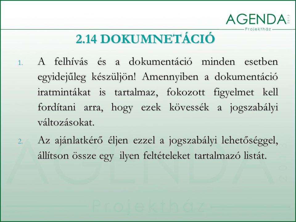 2.14 DOKUMNETÁCIÓ 1. A felhívás és a dokumentáció minden esetben egyidejűleg készüljön! Amennyiben a dokumentáció iratmintákat is tartalmaz, fokozott