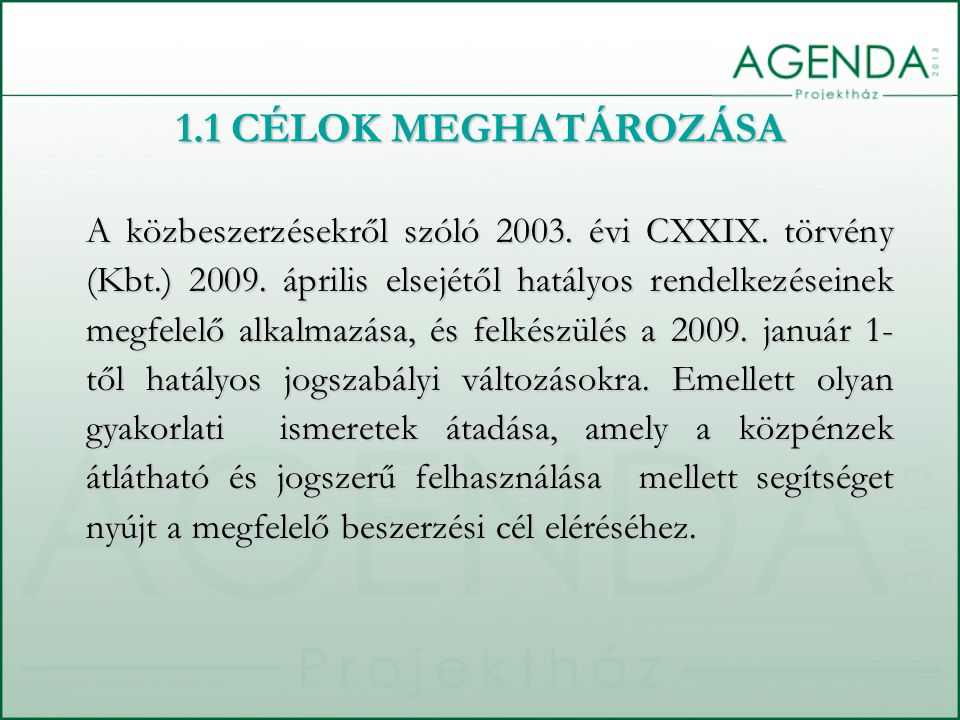 1.1 CÉLOK MEGHATÁROZÁSA A közbeszerzésekről szóló 2003. évi CXXIX. törvény (Kbt.) 2009. április elsejétől hatályos rendelkezéseinek megfelelő alkalmaz