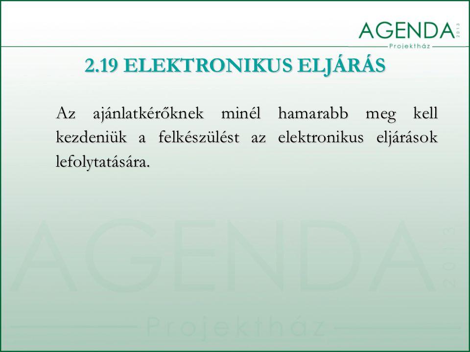 2.19 ELEKTRONIKUS ELJÁRÁS Az ajánlatkérőknek minél hamarabb meg kell kezdeniük a felkészülést az elektronikus eljárások lefolytatására.