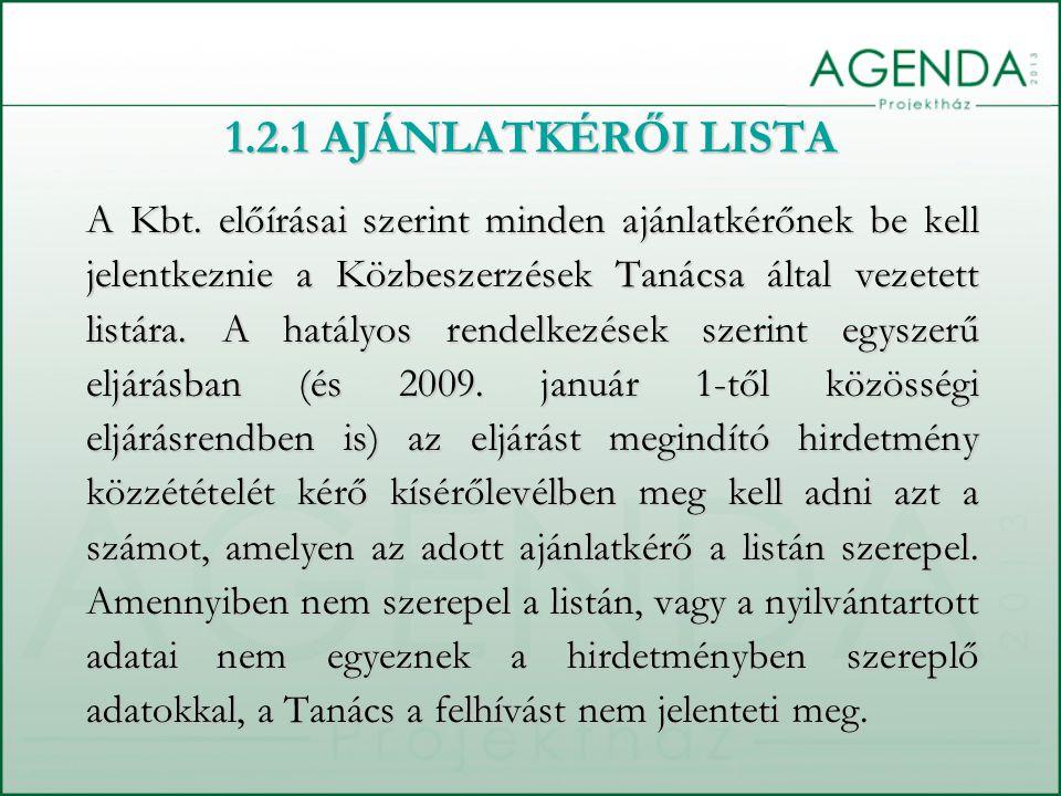 1.2.1 AJÁNLATKÉRŐI LISTA A Kbt. előírásai szerint minden ajánlatkérőnek be kell jelentkeznie a Közbeszerzések Tanácsa által vezetett listára. A hatály