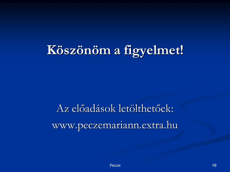 19Pecze Köszönöm a figyelmet! Az előadások letölthetőek: www.peczemariann.extra.hu