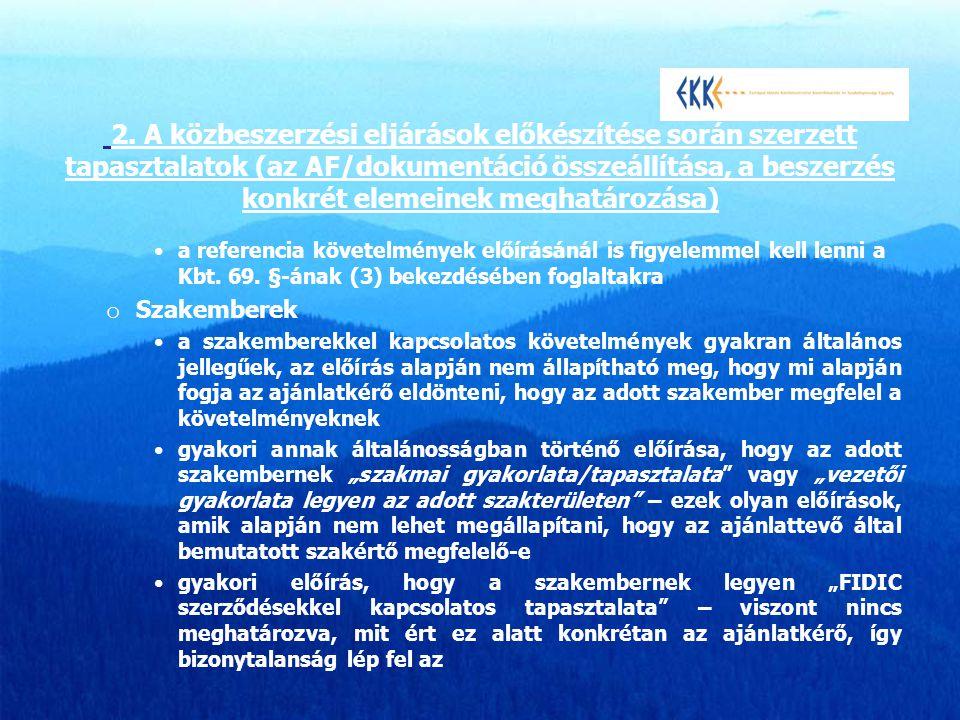 •a referencia követelmények előírásánál is figyelemmel kell lenni a Kbt. 69. §-ának (3) bekezdésében foglaltakra o Szakemberek •a szakemberekkel kapcs