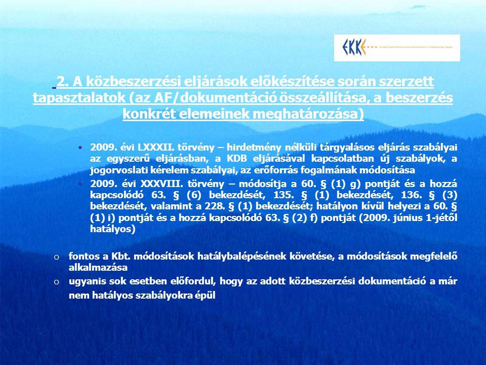•2009. évi LXXXII. törvény – hirdetmény nélküli tárgyalásos eljárás szabályai az egyszerű eljárásban, a KDB eljárásával kapcsolatban új szabályok, a j