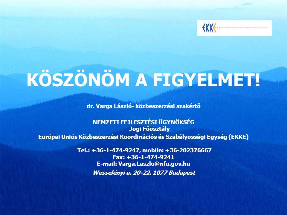 KÖSZÖNÖM A FIGYELMET! dr. Varga László- közbeszerzési szakértő NEMZETI FEJLESZTÉSI ÜGYNÖKSÉG Jogi Főosztály Európai Uniós Közbeszerzési Koordinációs é