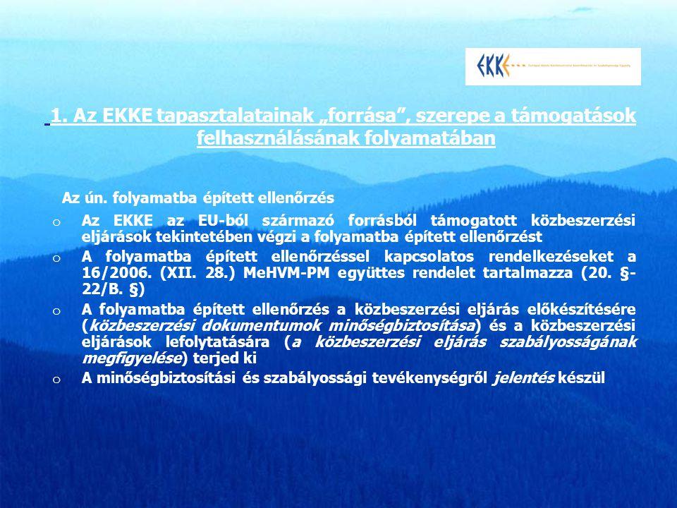 """1. Az EKKE tapasztalatainak """"forrása"""", szerepe a támogatások felhasználásának folyamatában Az ún. folyamatba épített ellenőrzés o Az EKKE az EU-ból sz"""