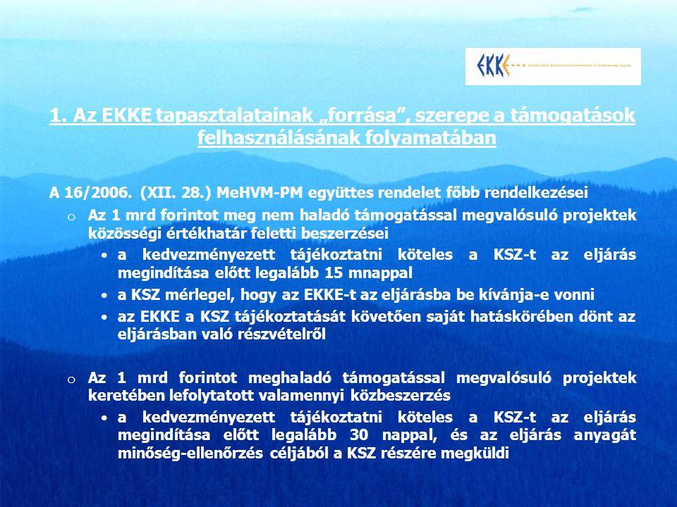 """1. Az EKKE tapasztalatainak """"forrása"""", szerepe a támogatások felhasználásának folyamatában A 16/2006. (XII. 28.) MeHVM-PM együttes rendelet főbb rende"""