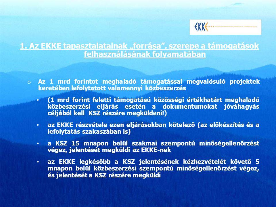 """1. Az EKKE tapasztalatainak """"forrása"""", szerepe a támogatások felhasználásának folyamatában o Az 1 mrd forintot meghaladó támogatással megvalósuló proj"""