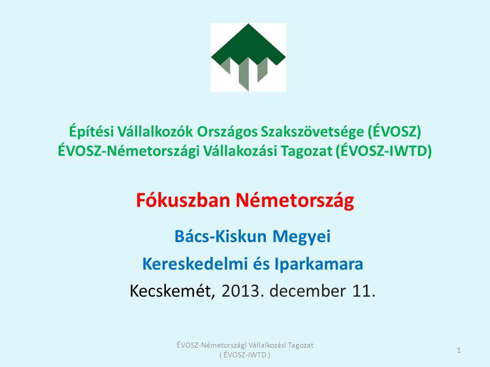Építési Vállalkozók Országos Szakszövetsége (ÉVOSZ) ÉVOSZ-Németországi Vállakozási Tagozat (ÉVOSZ-IWTD) Fókuszban Németország Bács-Kiskun Megyei Keres