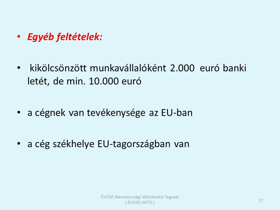 • Egyéb feltételek: • kikölcsönzött munkavállalóként 2.000 euró banki letét, de min. 10.000 euró • a cégnek van tevékenysége az EU-ban • a cég székhel