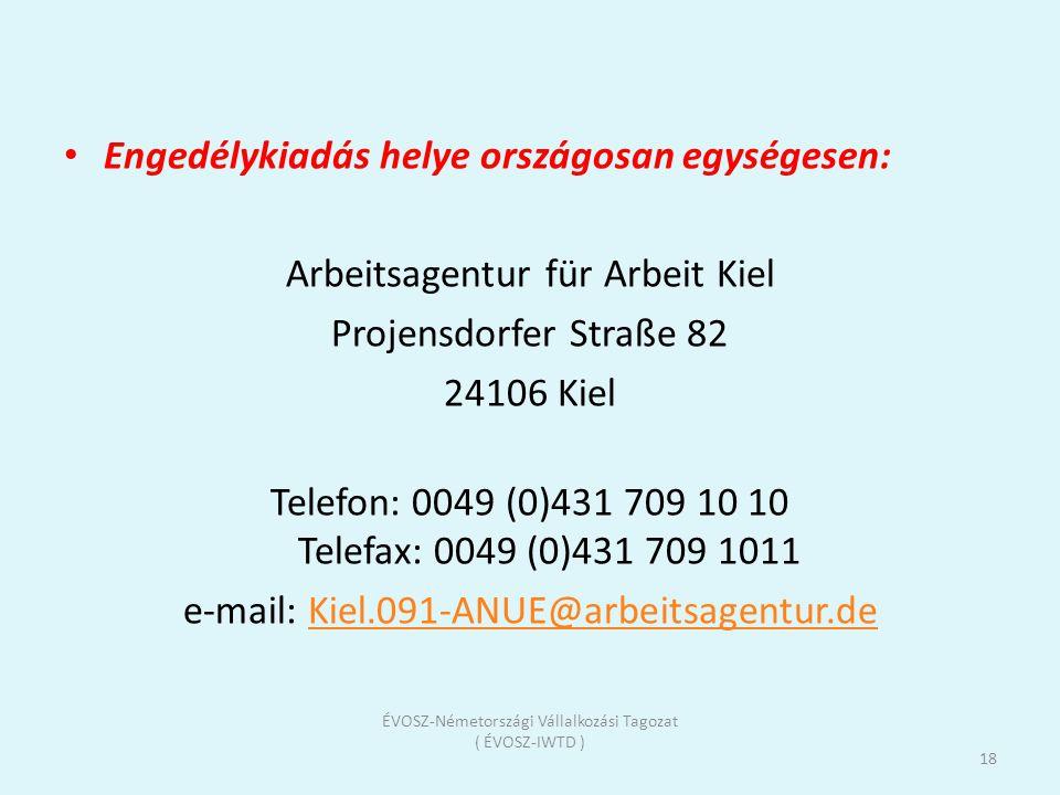 • Engedélykiadás helye országosan egységesen: Arbeitsagentur für Arbeit Kiel Projensdorfer Straße 82 24106 Kiel Telefon: 0049 (0)431 709 10 10 Telefax