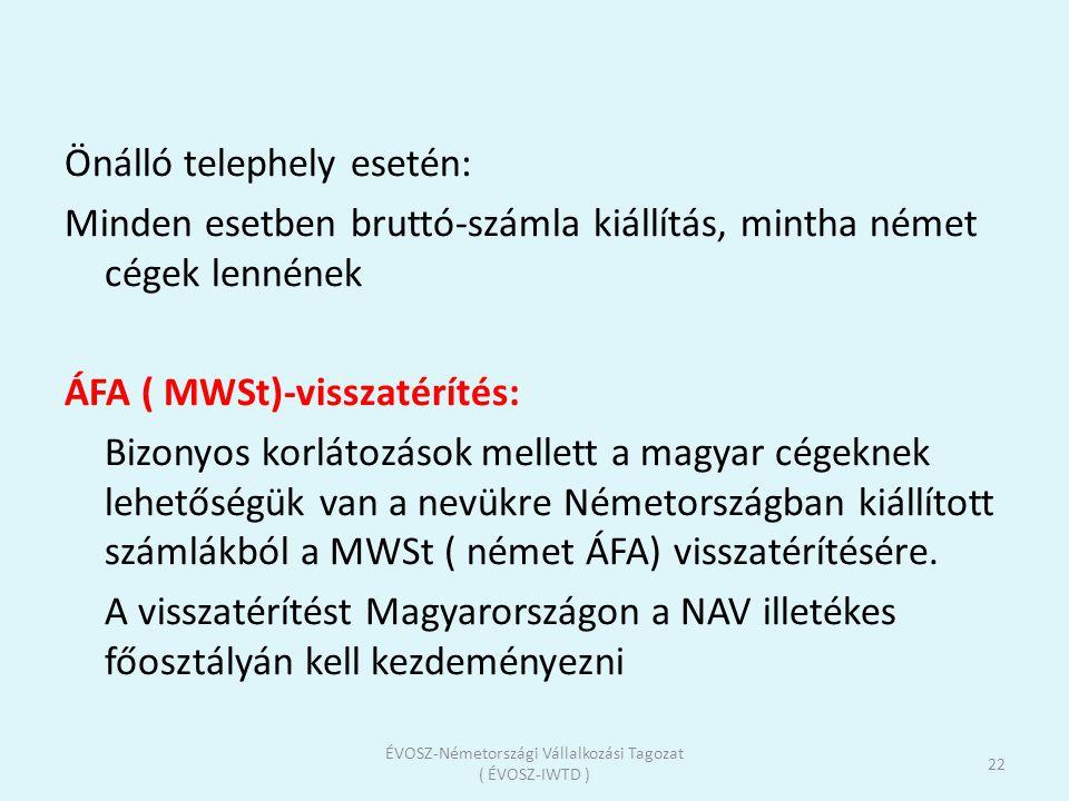 Önálló telephely esetén: Minden esetben bruttó-számla kiállítás, mintha német cégek lennének ÁFA ( MWSt)-visszatérítés: Bizonyos korlátozások mellett