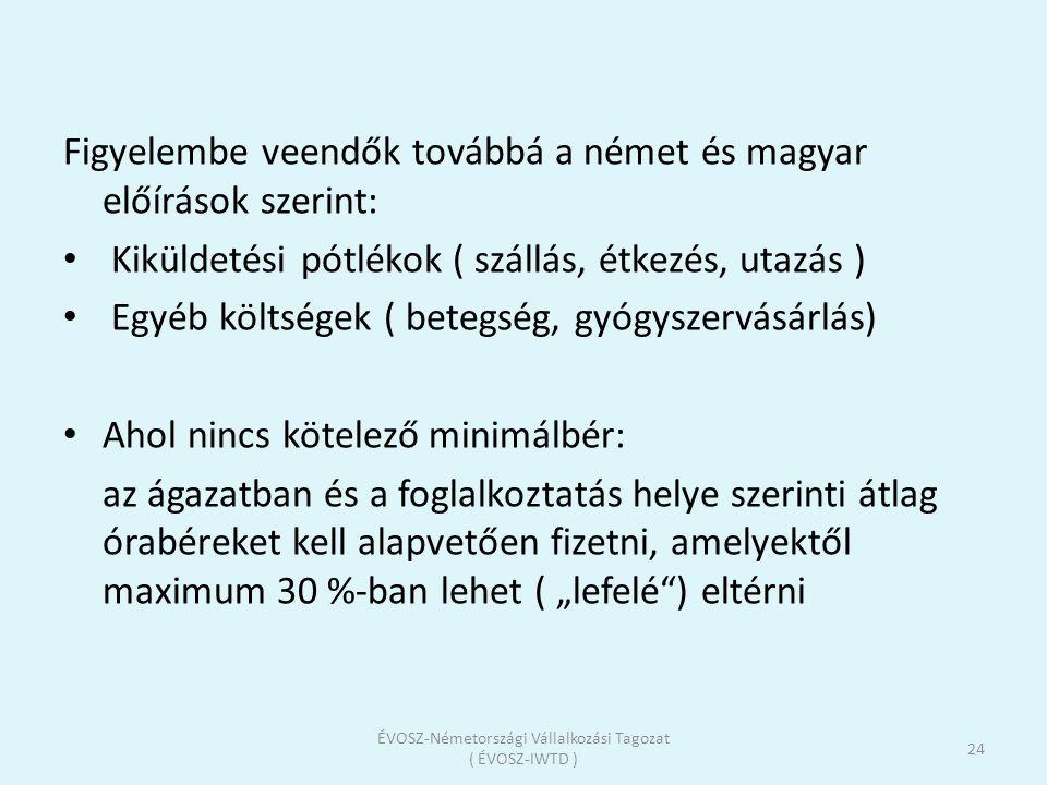 Figyelembe veendők továbbá a német és magyar előírások szerint: • Kiküldetési pótlékok ( szállás, étkezés, utazás ) • Egyéb költségek ( betegség, gyóg
