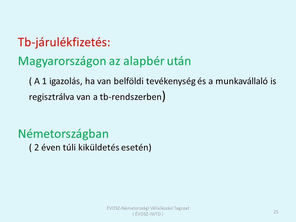Tb-járulékfizetés: Magyarországon az alapbér után ( A 1 igazolás, ha van belföldi tevékenység és a munkavállaló is regisztrálva van a tb-rendszerben )