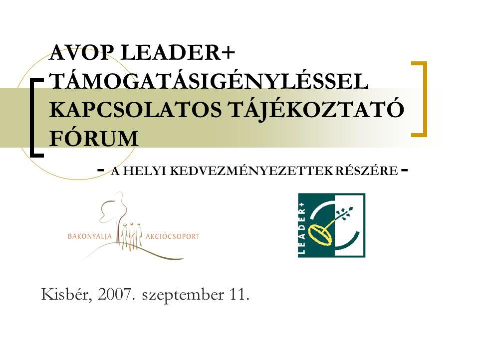 AVOP LEADER+ TÁMOGATÁSIGÉNYLÉSSEL KAPCSOLATOS TÁJÉKOZTATÓ FÓRUM - A HELYI KEDVEZMÉNYEZETTEK RÉSZÉRE - Kisbér, 2007. szeptember 11.