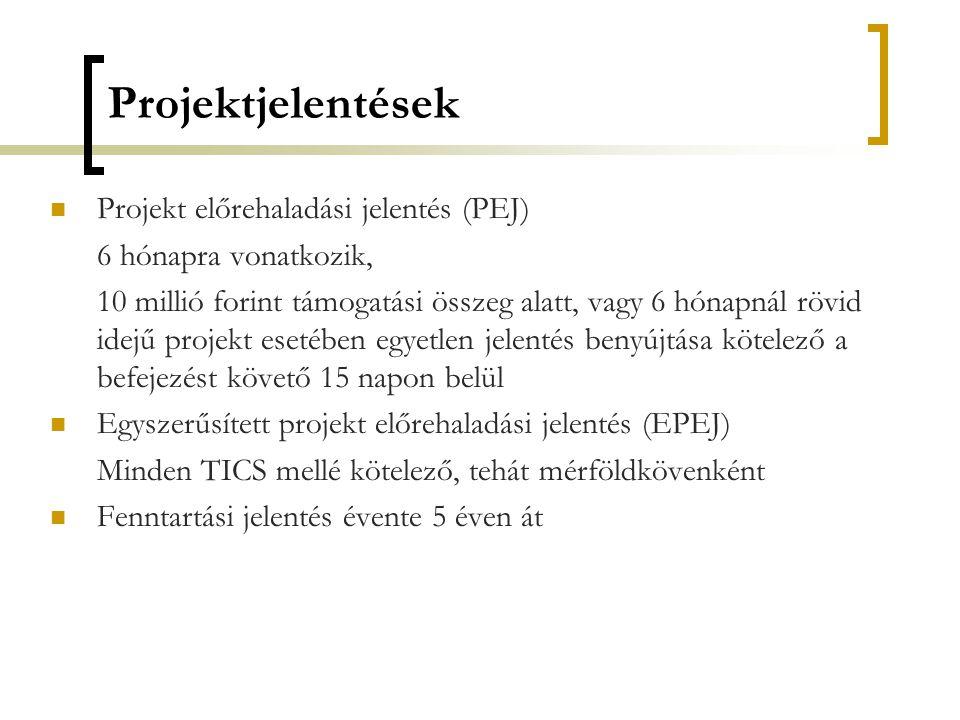 Projektjelentések  Projekt előrehaladási jelentés (PEJ) 6 hónapra vonatkozik, 10 millió forint támogatási összeg alatt, vagy 6 hónapnál rövid idejű p
