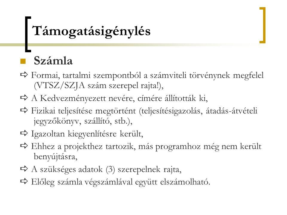 Támogatásigénylés  Számla  Formai, tartalmi szempontból a számviteli törvénynek megfelel (VTSZ/SZJA szám szerepel rajta!),  A Kedvezményezett nevér