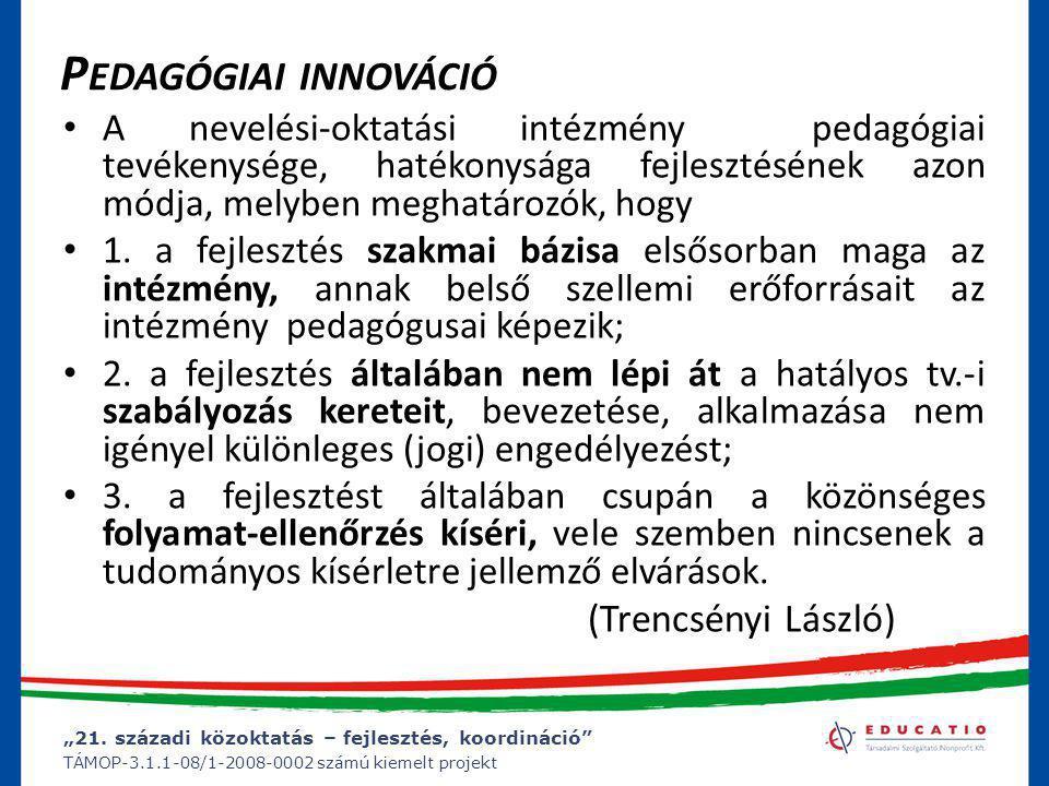 """""""21. századi közoktatás – fejlesztés, koordináció"""" TÁMOP-3.1.1-08/1-2008-0002 számú kiemelt projekt P EDAGÓGIAI INNOVÁCIÓ • A nevelési-oktatási intézm"""