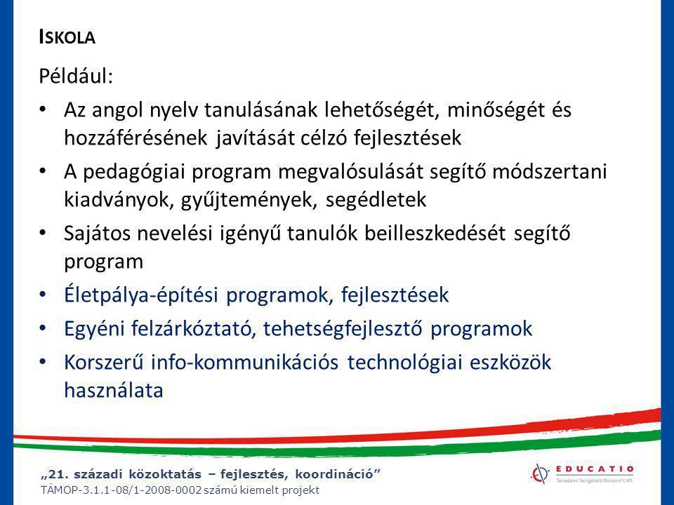 """""""21. századi közoktatás – fejlesztés, koordináció"""" TÁMOP-3.1.1-08/1-2008-0002 számú kiemelt projekt I SKOLA Például: • Az angol nyelv tanulásának lehe"""