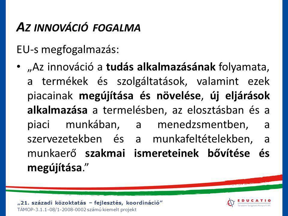 """""""21. századi közoktatás – fejlesztés, koordináció"""" TÁMOP-3.1.1-08/1-2008-0002 számú kiemelt projekt A Z INNOVÁCIÓ FOGALMA EU-s megfogalmazás: • """"Az in"""