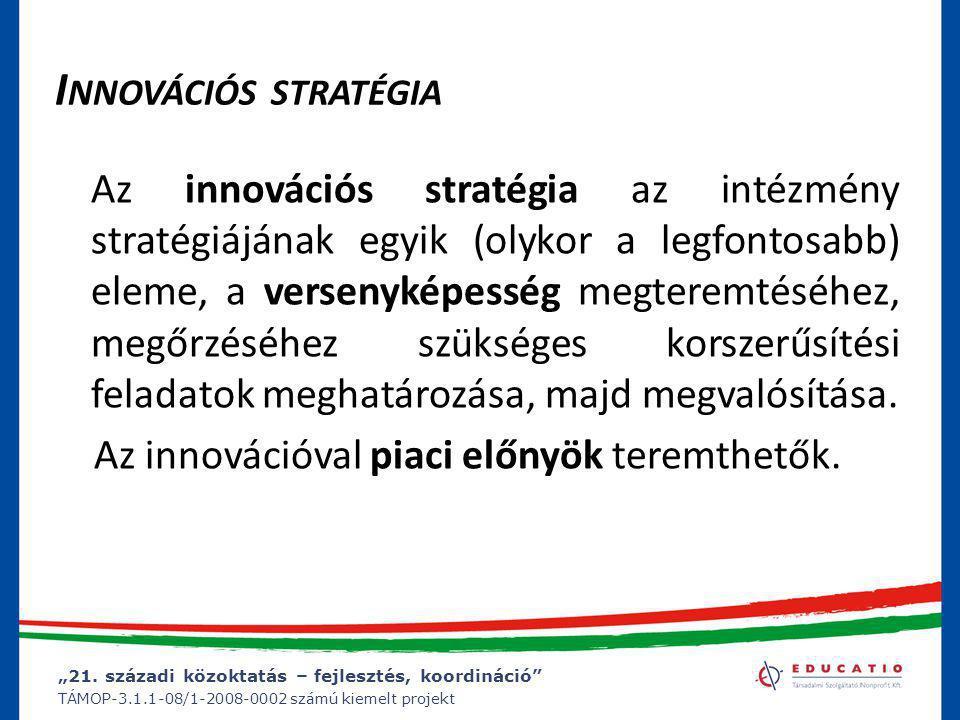 """""""21. századi közoktatás – fejlesztés, koordináció"""" TÁMOP-3.1.1-08/1-2008-0002 számú kiemelt projekt I NNOVÁCIÓS STRATÉGIA Az innovációs stratégia az i"""
