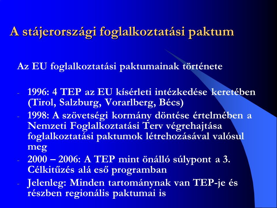 A stájerországi foglalkoztatási paktum Az EU foglalkoztatási paktumainak története - 1996: 4 TEP az EU kísérleti intézkedése keretében (Tirol, Salzbur