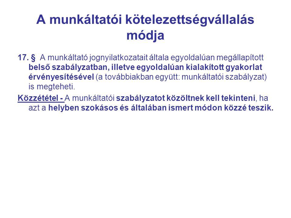 A munkáltatói kötelezettségvállalás módja 17. § A munkáltató jognyilatkozatait általa egyoldalúan megállapított belső szabályzatban, illetve egyoldalú