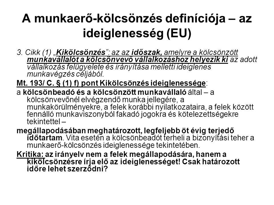 """A munkaerő-kölcsönzés definíciója – az ideiglenesség (EU) 3. Cikk (1) """"Kikölcsönzés"""": az az időszak, amelyre a kölcsönzött munkavállalót a kölcsönvevő"""