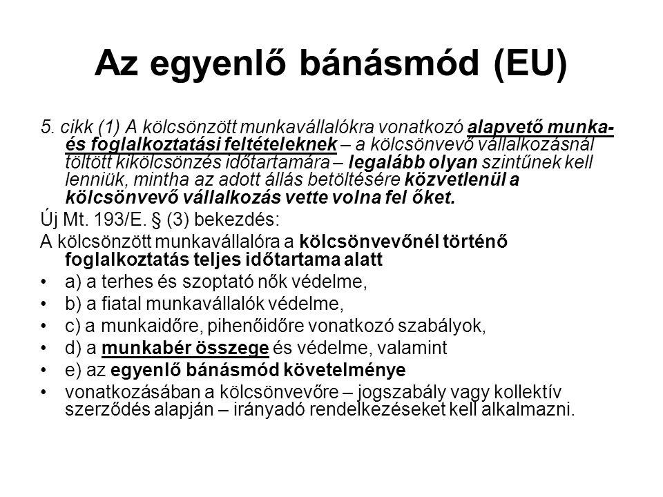 Az egyenlő bánásmód (EU) 5. cikk (1) A kölcsönzött munkavállalókra vonatkozó alapvető munka- és foglalkoztatási feltételeknek – a kölcsönvevő vállalko