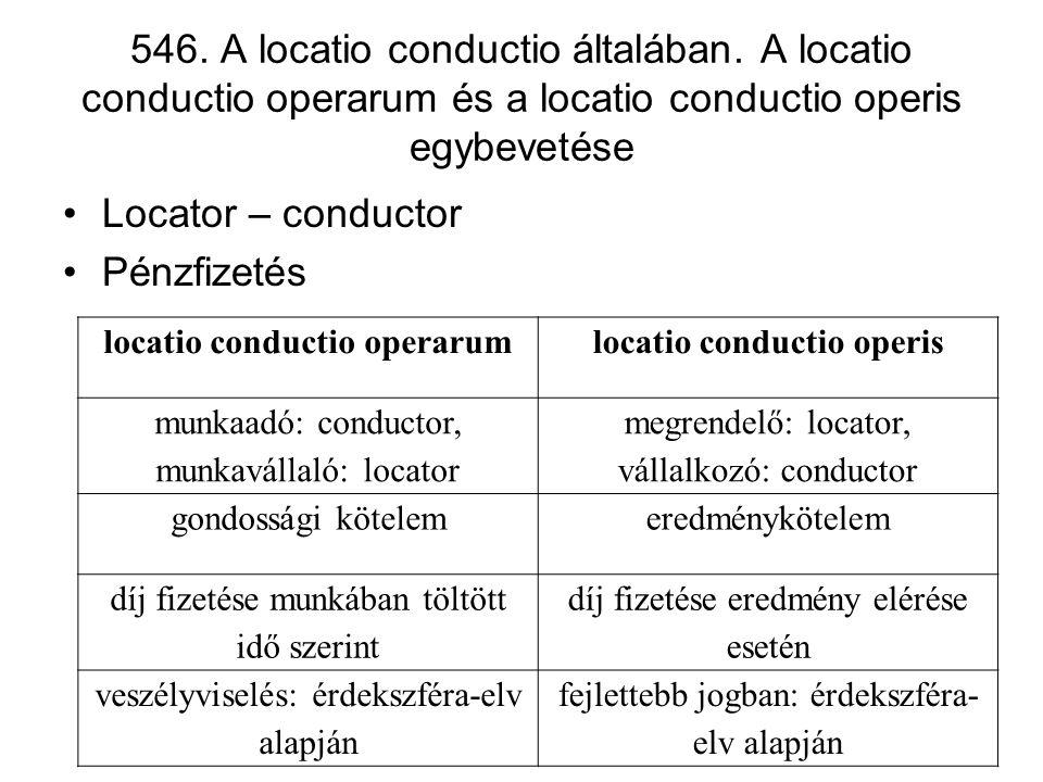 546. A locatio conductio általában. A locatio conductio operarum és a locatio conductio operis egybevetése •Locator – conductor •Pénzfizetés locatio c