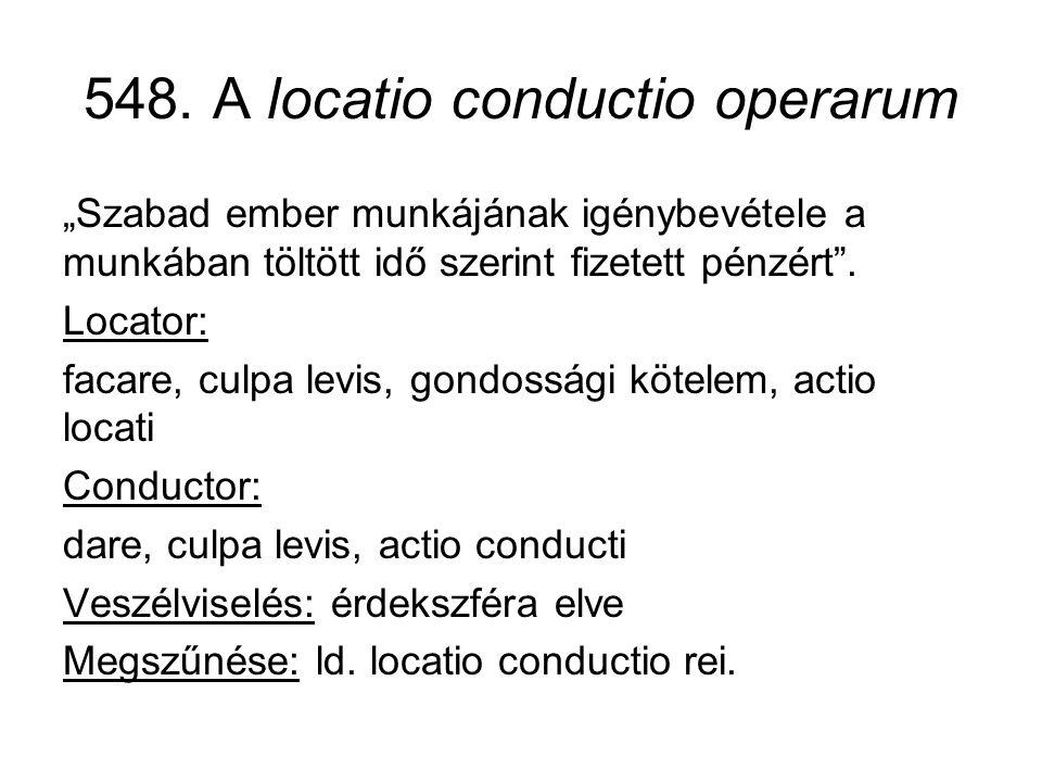 """548. A locatio conductio operarum """"Szabad ember munkájának igénybevétele a munkában töltött idő szerint fizetett pénzért"""". Locator: facare, culpa levi"""