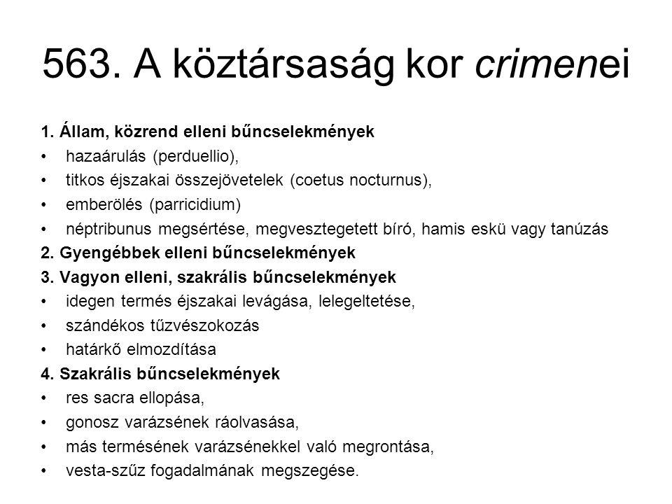 563. A köztársaság kor crimenei 1. Állam, közrend elleni bűncselekmények •hazaárulás (perduellio), •titkos éjszakai összejövetelek (coetus nocturnus),
