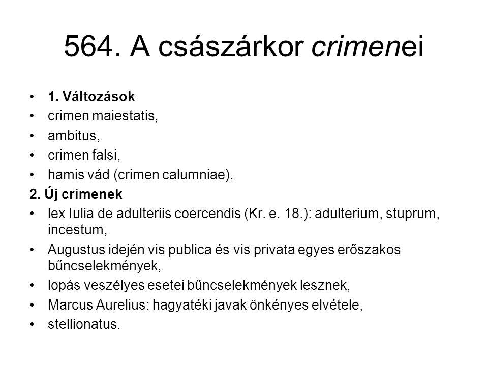 564. A császárkor crimenei •1. Változások •crimen maiestatis, •ambitus, •crimen falsi, •hamis vád (crimen calumniae). 2. Új crimenek •lex Iulia de adu