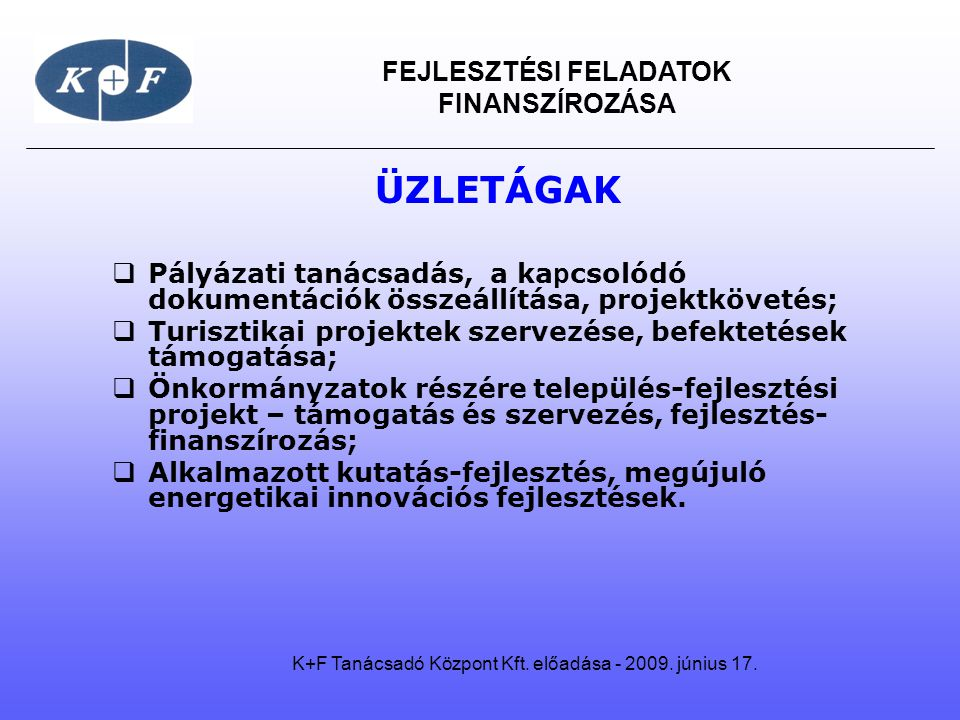 FEJLESZTÉSI FELADATOK FINANSZÍROZÁSA A K+F Tanácsadó Központ Kft.