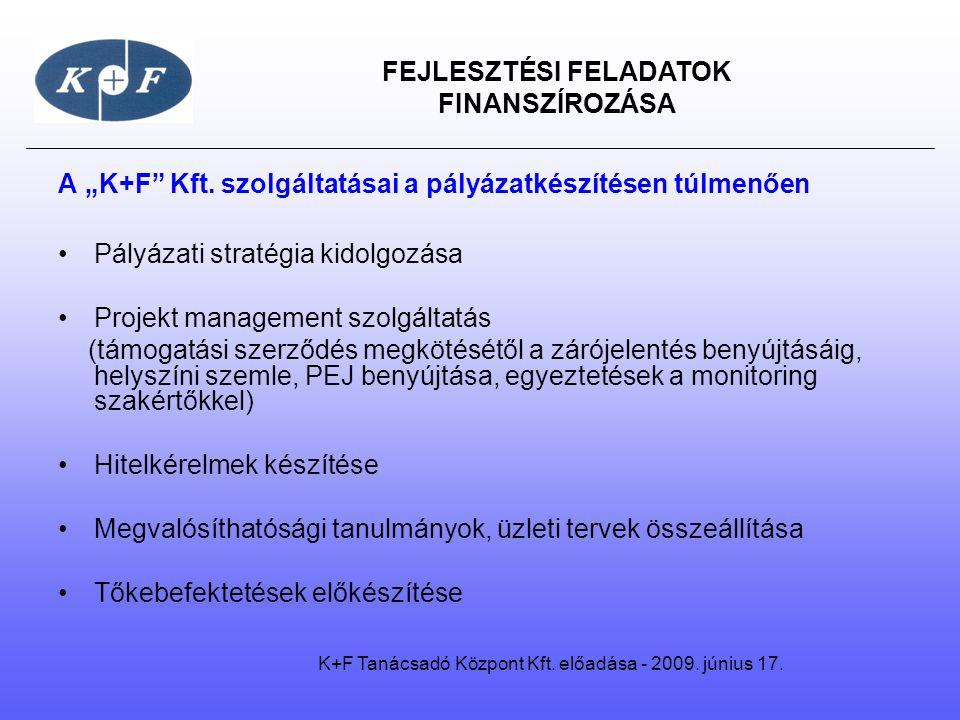 """FEJLESZTÉSI FELADATOK FINANSZÍROZÁSA A """"K+F"""" Kft. szolgáltatásai a pályázatkészítésen túlmenően •Pályázati stratégia kidolgozása •Projekt management s"""