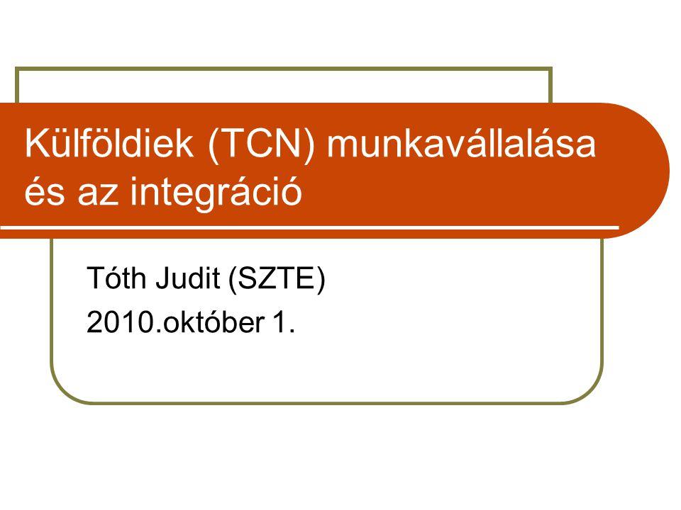 Külföldiek (TCN) munkavállalása és az integráció Tóth Judit (SZTE) 2010.október 1.