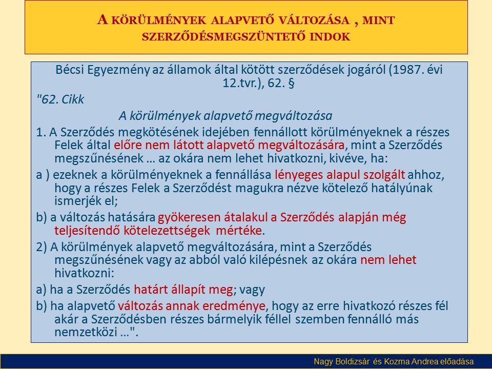 Nagy Boldizsár és Kozma Andrea előadása A KÖRÜLMÉNYEK ALAPVETŐ VÁLTOZÁSA, MINT SZERZŐDÉSMEGSZÜNTETŐ INDOK Bécsi Egyezmény az államok által kötött szerződések jogáról (1987.