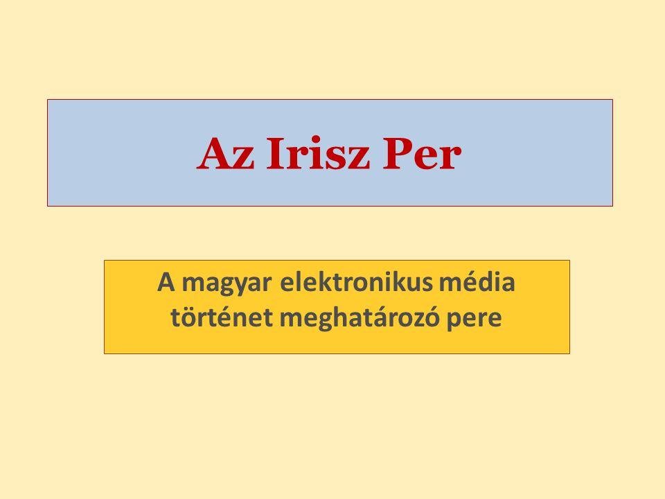 Az Irisz Per A magyar elektronikus média történet meghatározó pere