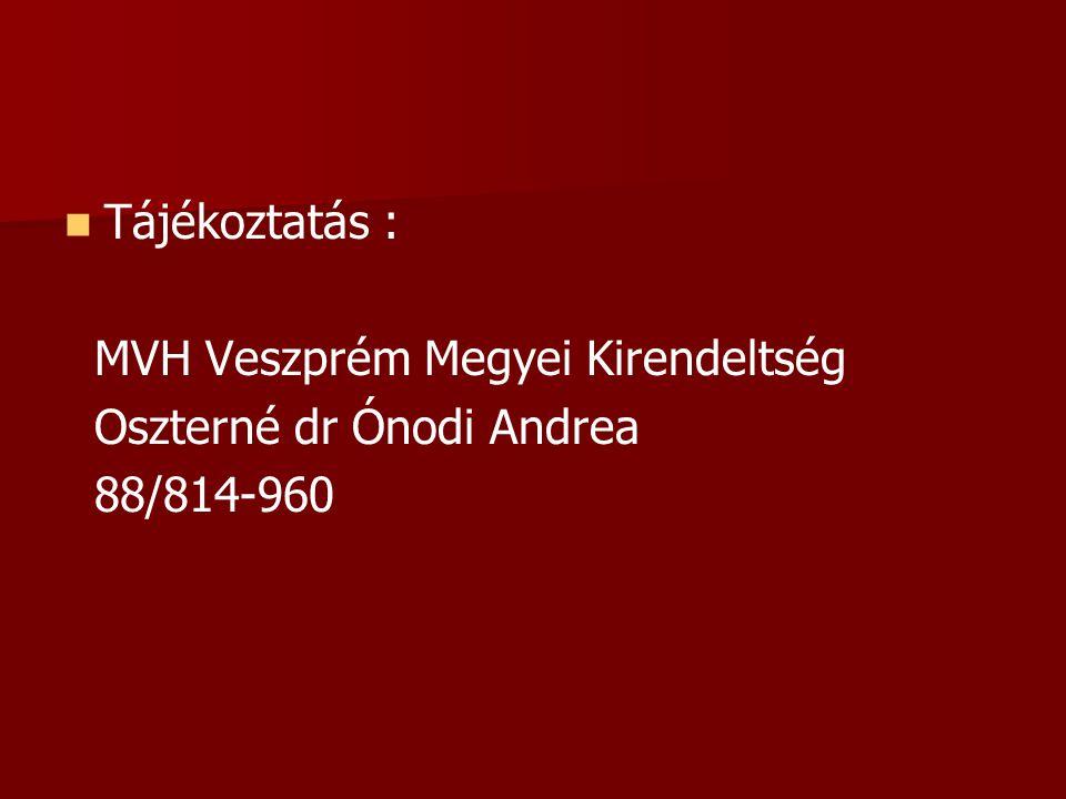   Tájékoztatás : MVH Veszprém Megyei Kirendeltség Oszterné dr Ónodi Andrea 88/814-960