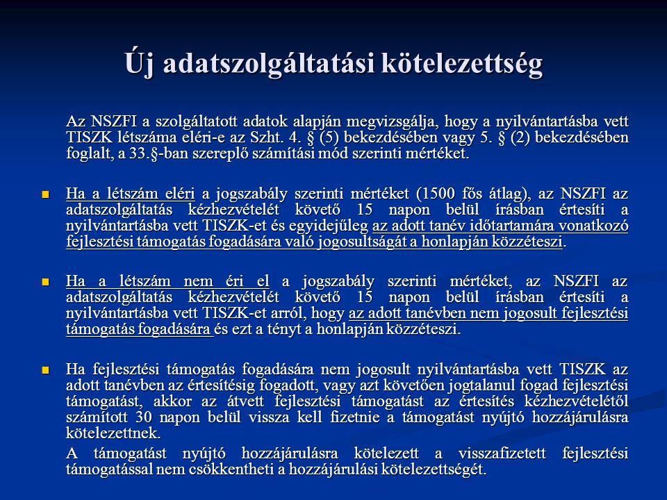 Új adatszolgáltatási kötelezettség Az NSZFI a szolgáltatott adatok alapján megvizsgálja, hogy a nyilvántartásba vett TISZK létszáma eléri-e az Szht.