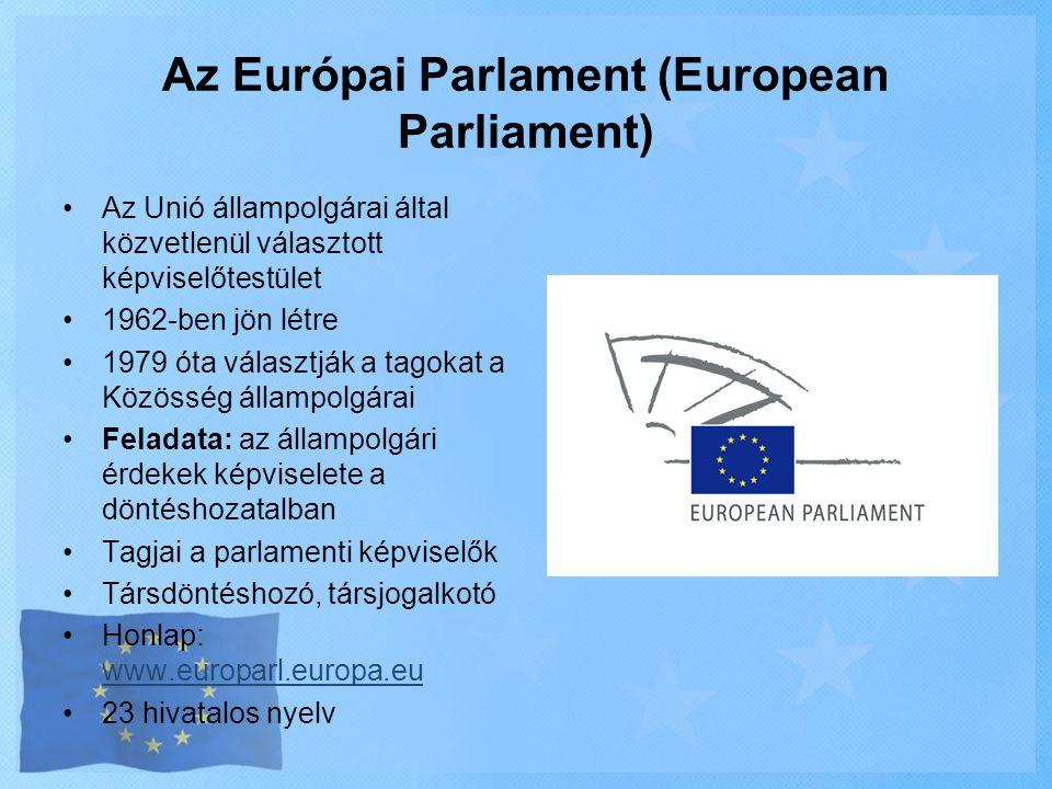 Az Európai Parlament (European Parliament) •Az Unió állampolgárai által közvetlenül választott képviselőtestület •1962-ben jön létre •1979 óta választ