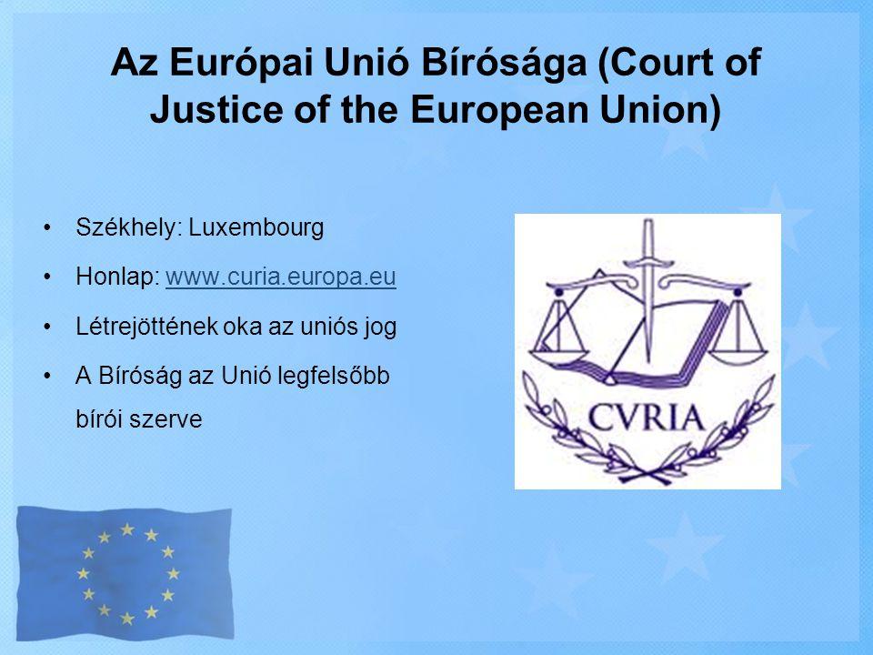 Az Európai Unió Bírósága (Court of Justice of the European Union) •Székhely: Luxembourg •Honlap: www.curia.europa.euwww.curia.europa.eu •Létrejöttének