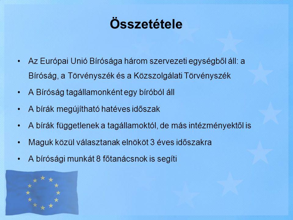 Összetétele •Az Európai Unió Bírósága három szervezeti egységből áll: a Bíróság, a Törvényszék és a Közszolgálati Törvényszék •A Bíróság tagállamonkén