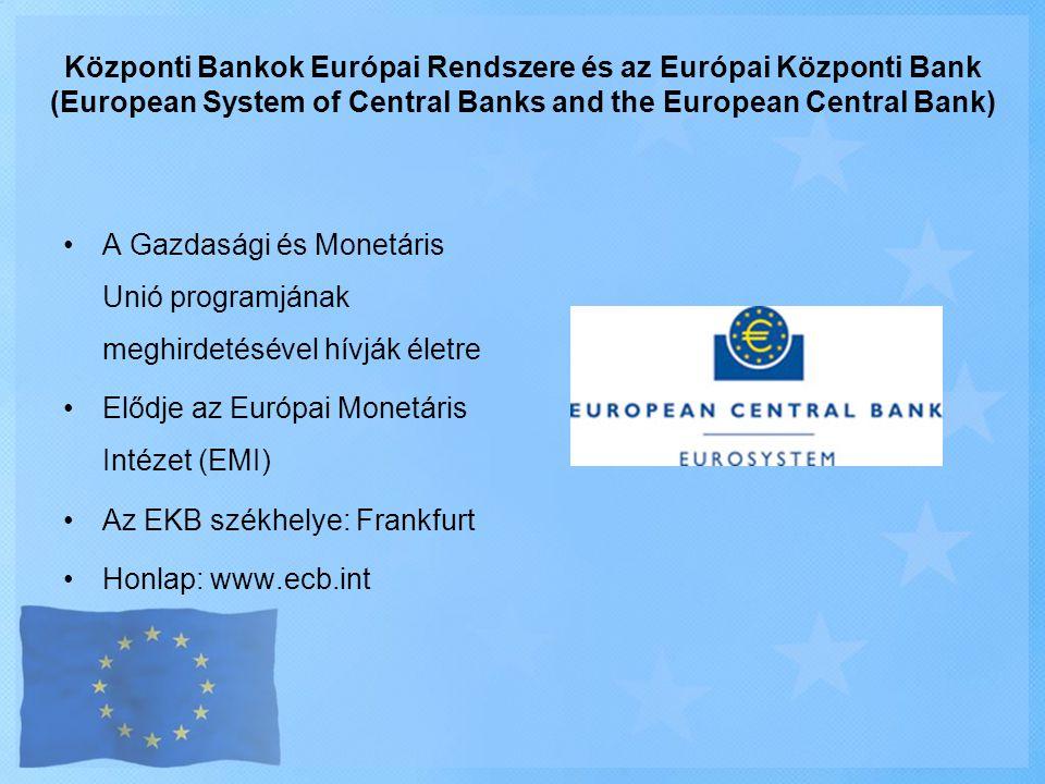 Központi Bankok Európai Rendszere és az Európai Központi Bank (European System of Central Banks and the European Central Bank) •A Gazdasági és Monetár