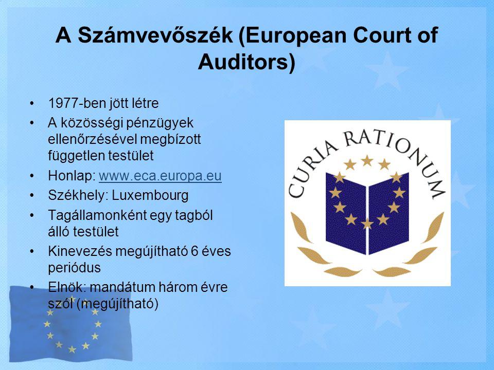 A Számvevőszék (European Court of Auditors) •1977-ben jött létre •A közösségi pénzügyek ellenőrzésével megbízott független testület •Honlap: www.eca.e