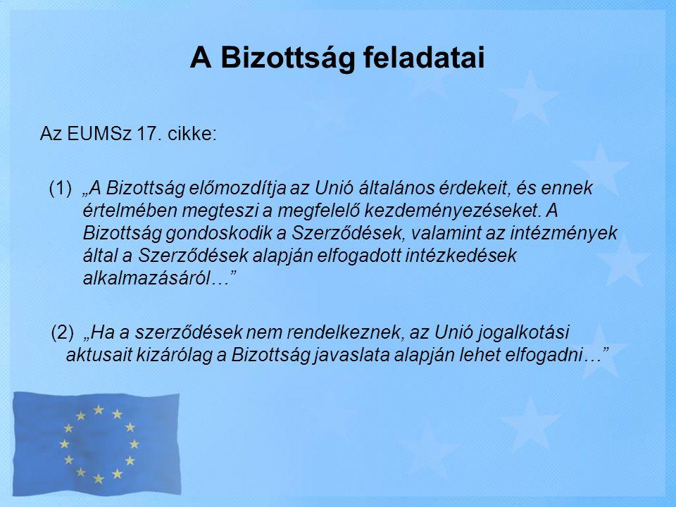 """Az EUMSz 17. cikke: (1) """"A Bizottság előmozdítja az Unió általános érdekeit, és ennek értelmében megteszi a megfelelő kezdeményezéseket. A Bizottság g"""