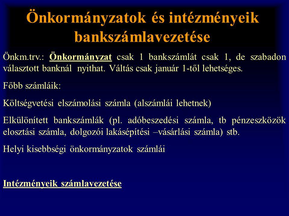 Önkormányzatok és intézményeik bankszámlavezetése Önkm.trv.: Önkormányzat csak 1 bankszámlát csak 1, de szabadon választott banknál nyithat. Váltás cs