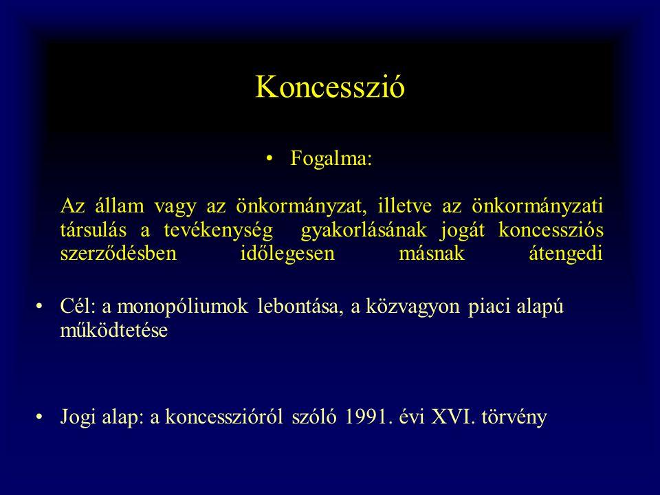 Koncesszió •Fogalma: Az állam vagy az önkormányzat, illetve az önkormányzati társulás a tevékenység gyakorlásának jogát koncessziós szerződésben időle
