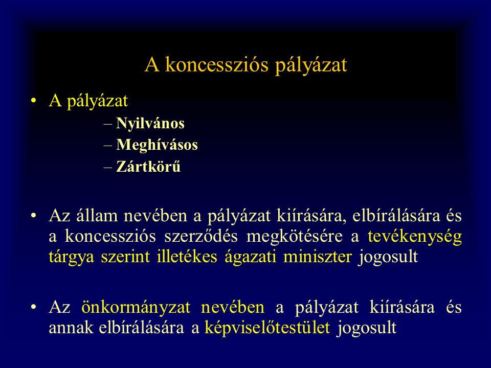 A koncessziós pályázat •A pályázat –Nyilvános –Meghívásos –Zártkörű •Az állam nevében a pályázat kiírására, elbírálására és a koncessziós szerződés me