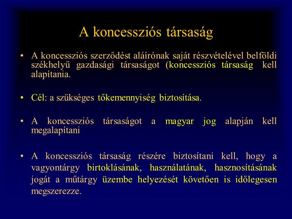 A koncessziós társaság •A koncessziós szerződést aláírónak saját részvételével belföldi székhelyű gazdasági társaságot (koncessziós társaság) kell ala