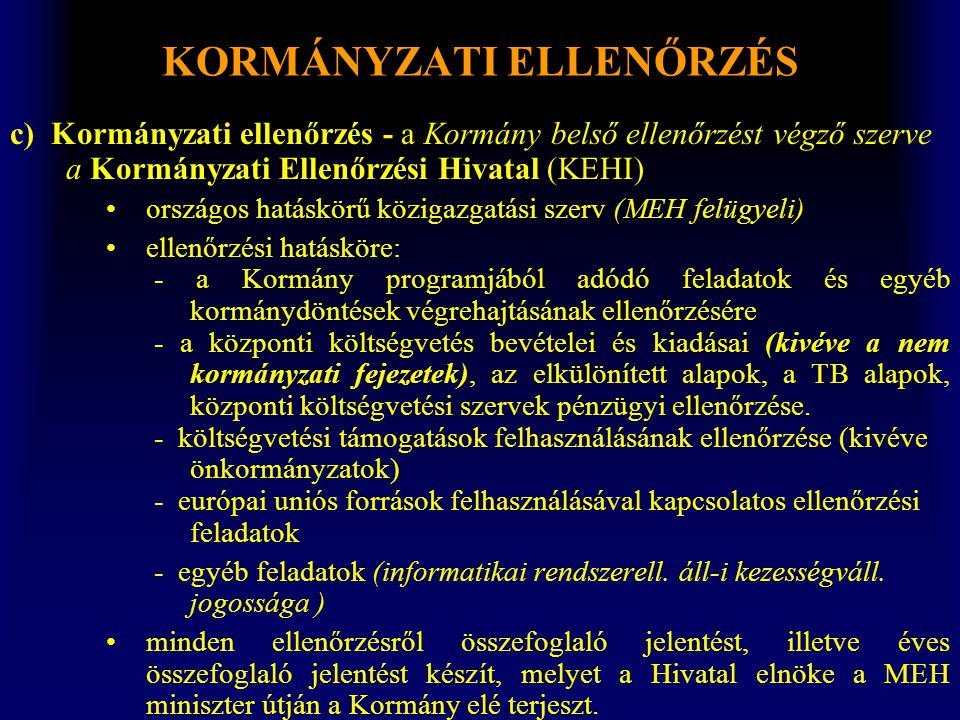 KORMÁNYZATI ELLENŐRZÉS c) Kormányzati ellenőrzés - a Kormány belső ellenőrzést végző szerve a Kormányzati Ellenőrzési Hivatal (KEHI) •országos hatáskö